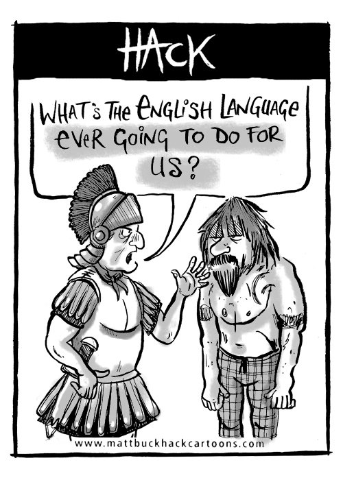 Cartoon_What_has_the_English_Language_ever_done_for_us_©_matthew Buck hack Cartoons for Hampshire Chronicle